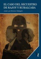 el caso del secuestro de rajoy y rubalcaba jose luis moreno malagon 9788416118090