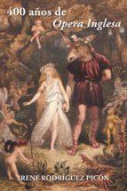 (i.b.d.) 400 años de ópera inglesa-irene rodriguez picon-9788416339990