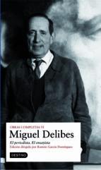 obras completas miguel delibes (vol. vi): el periodista miguel delibes 9788423342990
