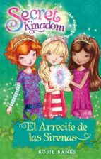 secret kingdom 4:el arrecife de las sirenas rosie banks 9788424644390