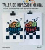 taller de impresion manual: tecnicas, herramientas y proyectos para hacer en casa-vanessa mooncie-9788425228490