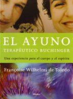 el ayuno terapeutico buchinger: una experiencia para el cuerpo y el espiritu franã‡oise wilhelmi de toledo 9788425423390