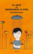 el arte de amargarse la vida-paul watzlawick-9788425431890