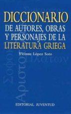 diccionario de autores, obras y personajes de la literatura grieg a vicente lopez soto 9788426133090