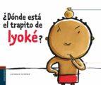 ¿donde esta el trapito de iyoke?-nathalie dieterle-9788426374790