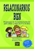 relacionarnos bien: programas de competencia social para niñas y niños de 4 a 12 años-margarita arcas-manuel segura-9788427717190