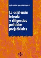 la asistencia letrada y diligencias policiales prejudiciales jose ramon alvarez rodriguez 9788430961290