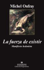 la fuerza de existir: manifiesto hedonista (2ª ed.) michel onfray 9788433962690