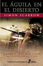 el aguila en el desierto (libro vii de quinto licinio cato)-simon scarrow-9788435061490