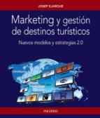 marketing y gestion de destinos turisticos: nuevos modelos y estrategias 2.0-josep ejarque-9788436835090