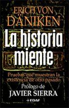 la historia miente: pruebas que muestran la existencia de otro pa sado erich von daniken 9788441421790