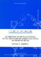 el proyecto renacentista en el tratado de arquitectura de hernan ruiz antonio luis ampliato briones 9788447207190