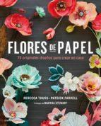 flores de papel: 75 originales proyectos para crear en casa rebecca thuss patrick farrell 9788448021290