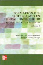 formacion del profesorado en educacion superior: desarrollo curri cular y evaluacion (vol. ii) santiago castillo 9788448146290