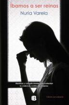 ibamos a ser reinas: mentiras y complicidades que sustentan la violencia contra las mujeres-nuria varela-9788466662390