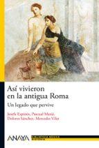 asi vivieron en la antigua roma: un legado que pervive josefina espinos 9788466793490