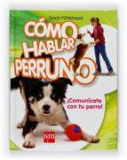 como hablar perruno: ¡comunicate con tu perro!-sarah whitehead-9788467526790