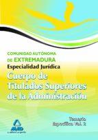 CUERPO DE TITULADOS SUPERIORES DE LA JUNTA DE EXTREMADURA: ESPECI ALIDAD JURIDICA. TEMARIO ESPECIFICO VOLUMEN II