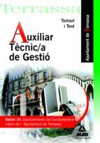 AUXILIAR TECNIC/A DE GESTIO DE L AJUNTAMENT DE TERRASSA. VOL. II I: CONOIXEMENTS DEL FUNCIONAMENT INTERN DE L AJUNTAMENT. TEMARI I TEST