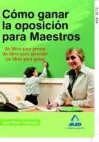 como ganar la oposicion para maestros: un libro para pensar, un l ibro para aprender, un libro para ganar 9788467659290