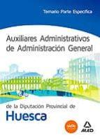 auxiliares administrativos de administración general de la diputa n de huesca. temario parte especifica 9788467698190