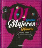 101 grandes mujeres de la historia: una mirada femenina de nuestro mundo 9788467763690
