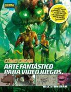 como crear arte fantastico para videojuegos: una guia completa pa ra la creacion de conceptos, personajes y mundos bill stoneham 9788467907490