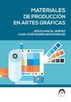materiales de produccion en artes graficas jesus garcia juan jose rodriguez 9788469751190