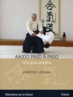 aikido paso a paso: una guia practica moriteru ueshiba 9788472456990
