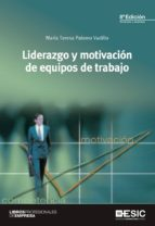liderazgo y motivacion de equipos de trabajo-maria teresa palomo vadillo-9788473568890