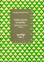 el niño reinventa la aritmerica: implicaciones de la teoria de pi aget (2ª ed.) constance kamii 9788477744290