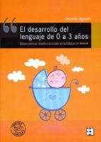 el desarrollo del lenguaje de 0 a 3 años: bases para un diseño cu rricular en la educacion infantil-gerardo aguado alonso-9788478691890
