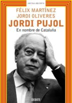 jordi pujol: en nombre de cataluña-jordi oliveres-felix martinez-9788483065990