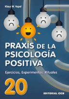 praxis de la psicologia positiva: ejercicios, experimentos, ritua les klaus w. vopel 9788483169490