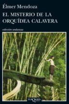 el misterio de la orquidea calavera-elmer mendoza-9788483839690