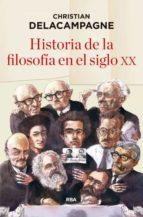 historia de la filosofía en el siglo xx christian delacampagne 9788490565490