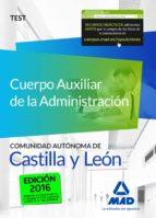 cuerpo auxiliar de la administracion de la comunidad autonoma de castilla y leon. test 9788490937990