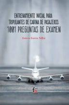 entrenamiento inicial para tripulante de cabina de pasajeros: 1001 preguntas de examen-carmen garcia talles-9788491766490