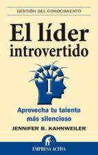 el lider introvertido: aprovecha tu talento mas silencioso jennifer b. kahnweiler 9788492452590