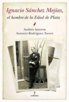 ignacio sanchez mejias, el hombre de la edad de plata-andres amoros-torres antonio rodriguez-9788492573790