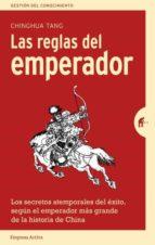 las reglas del emperador: los secretos atemporales del exito, segun el emperador mas grande  de la historia de china chinghua tang 9788492921690