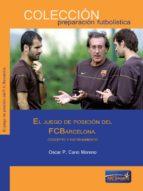 el juego de posicion del fc. barcelona: concepto y entrenamiento oscar cano moreno 9788493848590