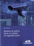 modelos de policia: hacia un modelo de seguridad plural francesc guillén lasierra 9788494433290