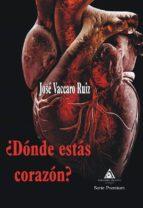 ¿donde estas corazon?-jose vaccaro ruiz-9788494883590