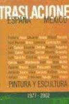traslaciones españa-mexico: pintura y escultura 1977-2002 (catalo go de exposicion)-9788496008090