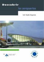 descubrir los aeropuertos-ivan tejada anguiano-9788496456990