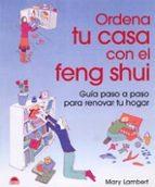 ordena tu casa con el feng shui: guia paso a paso para renovar tu hogar mary lambert 9788497541190