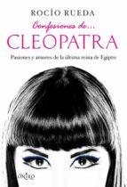 confesiones de cleopatra: pasiones y amores de la ultima reina de egipto rocio rueda 9788497545990