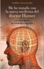 me he tratado con la nueva medicina del doctor hamer: un extraord inario acercamiento terapeutico.-pierre pellizan-9788497777490