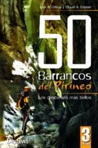 50 barrancos del pirineo (3ª ed. rev. act.): los descensos mas bellos jose a. ortega miguel a. cebrian 9788498293890